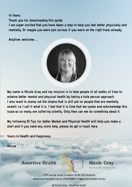 Assertive Health - Nicole Gray - Naturopath / Nutritionist - Singleton NSW Hunter Valley , Mental Health , Learning and Behavioural Difficulties, Anxiety , Depression, Fatigue, Moody, Overwhelm, ADHD, Pyrolle Disorder